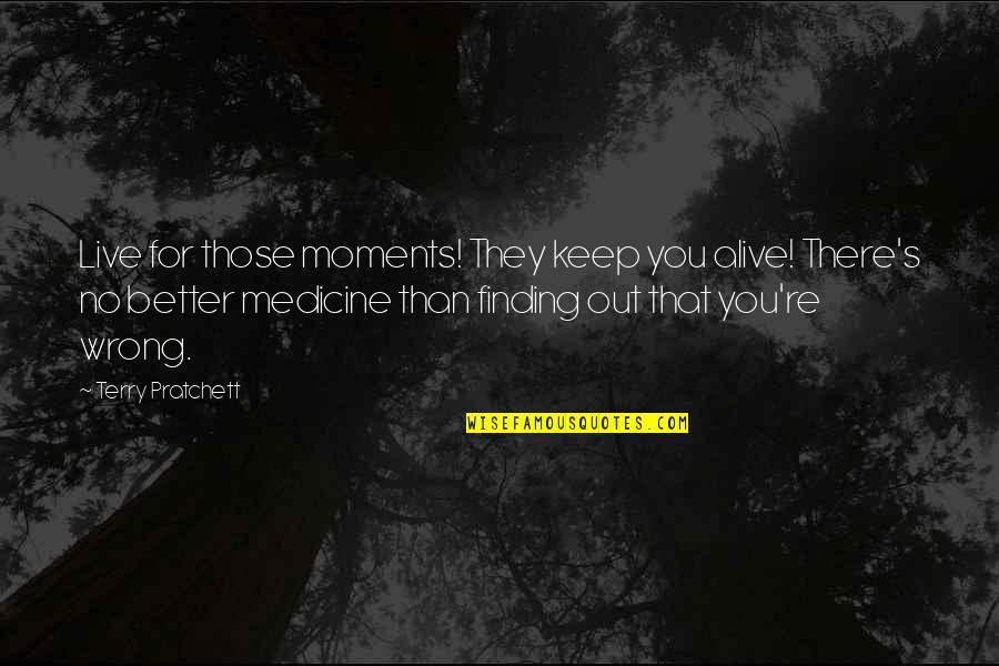 Moments You Live For Quotes By Terry Pratchett: Live for those moments! They keep you alive!