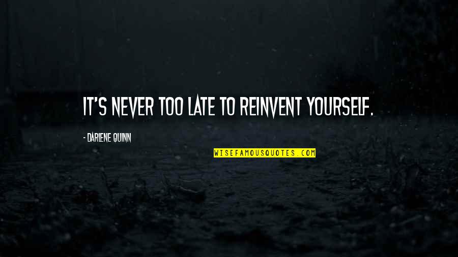 Momentum Insurance Quotes By Darlene Quinn: It's never too late to reinvent yourself.