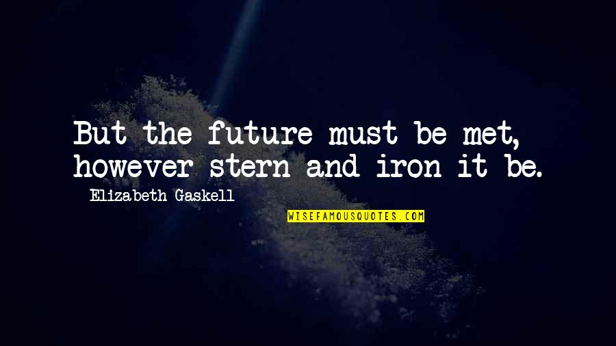 Momentum Insurance Quotes By Elizabeth Gaskell: But the future must be met, however stern