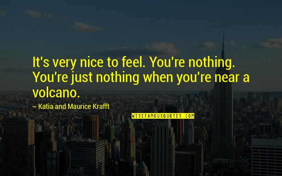 Momentum Insurance Quotes By Katia And Maurice Krafft: It's very nice to feel. You're nothing. You're