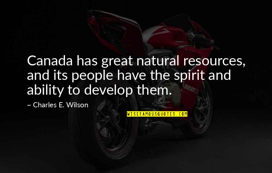 Momism Quotes By Charles E. Wilson: Canada has great natural resources, and its people
