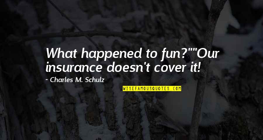 "Momism Quotes By Charles M. Schulz: What happened to fun?""""Our insurance doesn't cover it!"