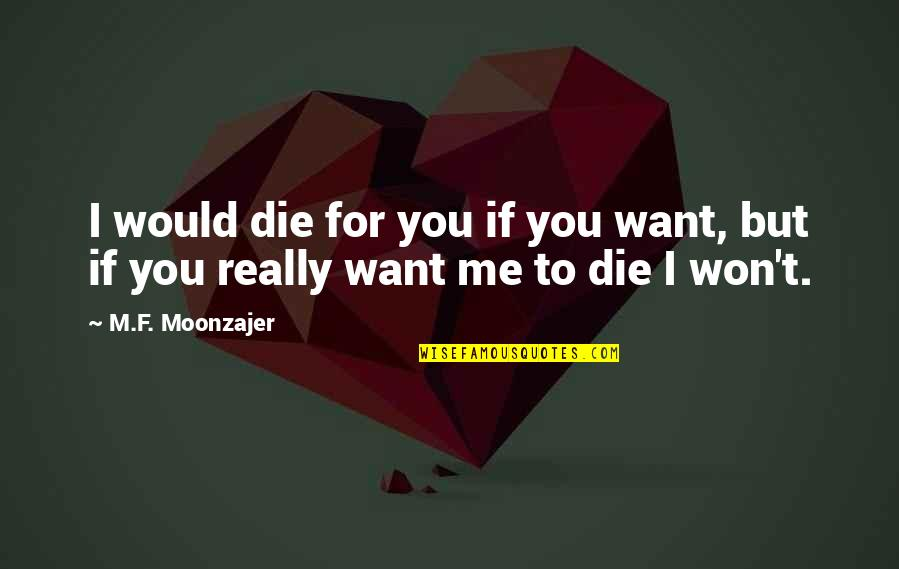 Momism Quotes By M.F. Moonzajer: I would die for you if you want,
