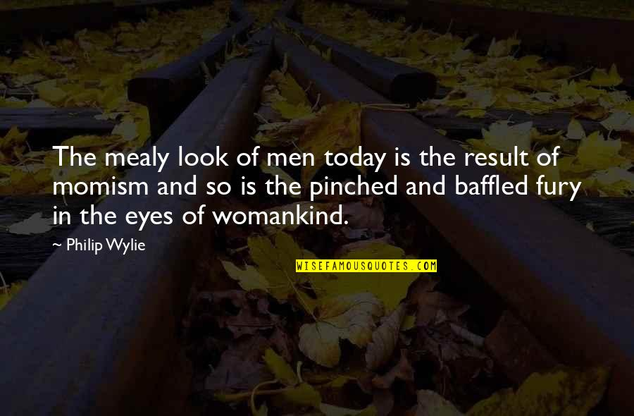 Momism Quotes By Philip Wylie: The mealy look of men today is the