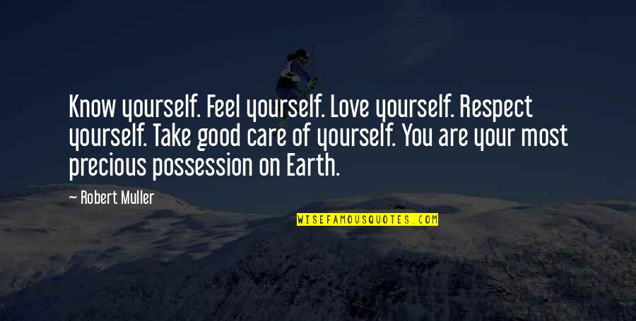 Momism Quotes By Robert Muller: Know yourself. Feel yourself. Love yourself. Respect yourself.