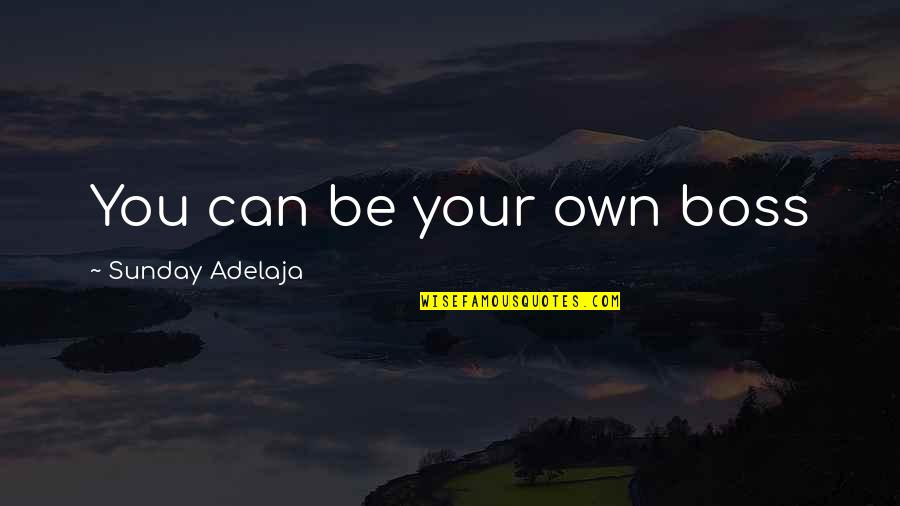 Momism Quotes By Sunday Adelaja: You can be your own boss