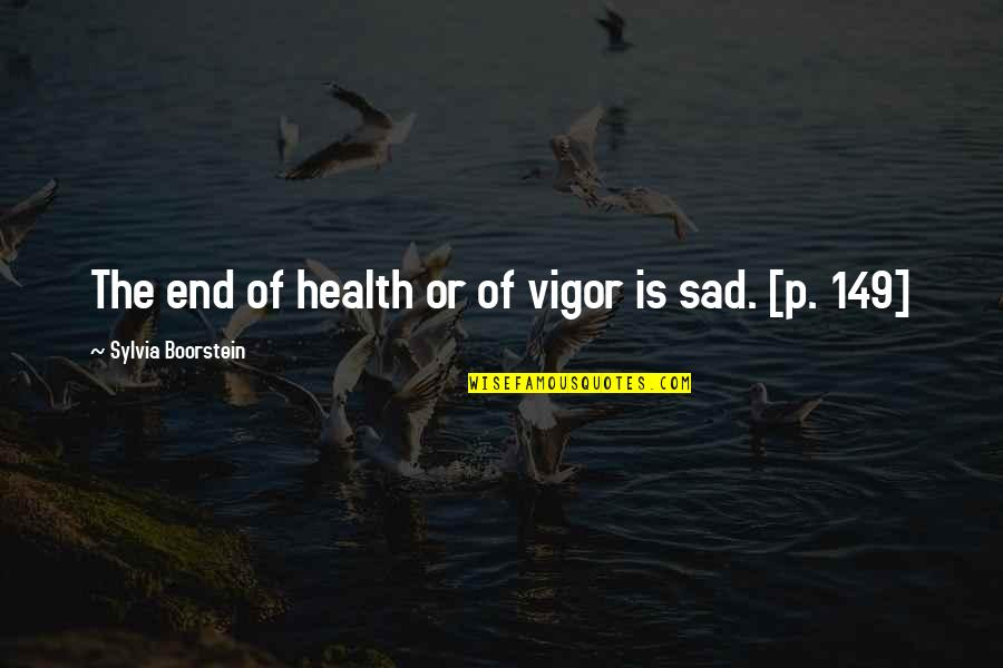 Momism Quotes By Sylvia Boorstein: The end of health or of vigor is