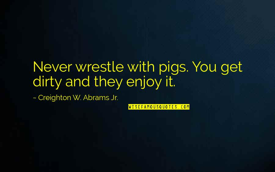 Mommy And Baby Quotes By Creighton W. Abrams Jr.: Never wrestle with pigs. You get dirty and
