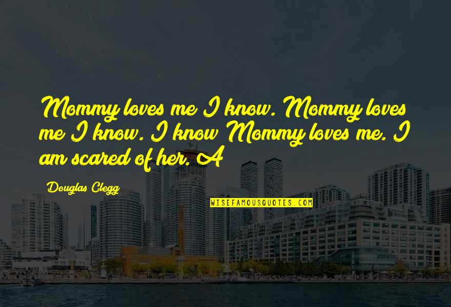 Mommy And Me Quotes By Douglas Clegg: Mommy loves me I know. Mommy loves me