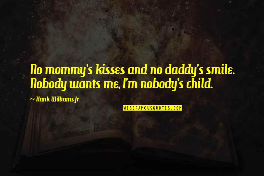 Mommy And Me Quotes By Hank Williams Jr.: No mommy's kisses and no daddy's smile. Nobody