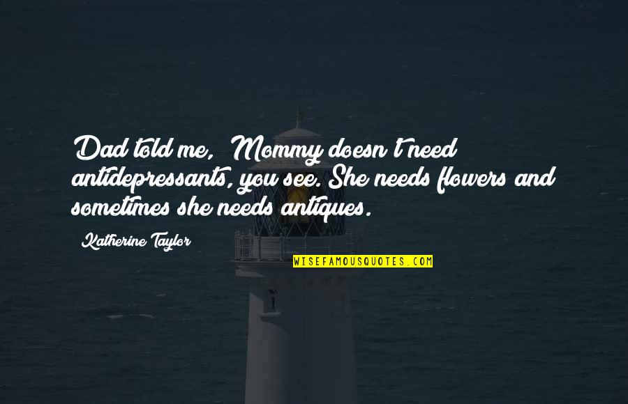 Mommy And Me Quotes By Katherine Taylor: Dad told me, 'Mommy doesn't need antidepressants, you