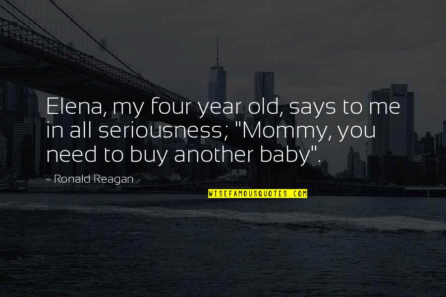 Mommy And Me Quotes By Ronald Reagan: Elena, my four year old, says to me