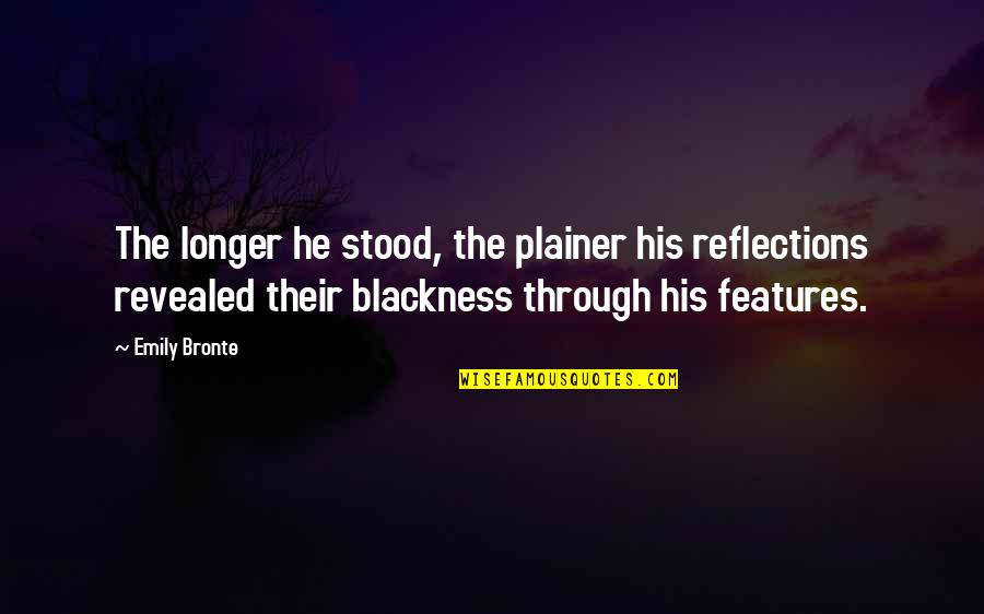 Mommy Daughter Funny Quotes By Emily Bronte: The longer he stood, the plainer his reflections