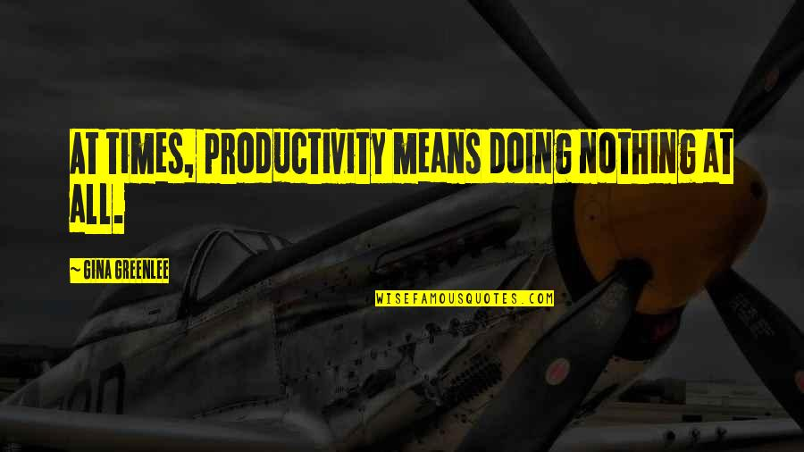 Mommy Daughter Funny Quotes By Gina Greenlee: At times, productivity means doing nothing at all.
