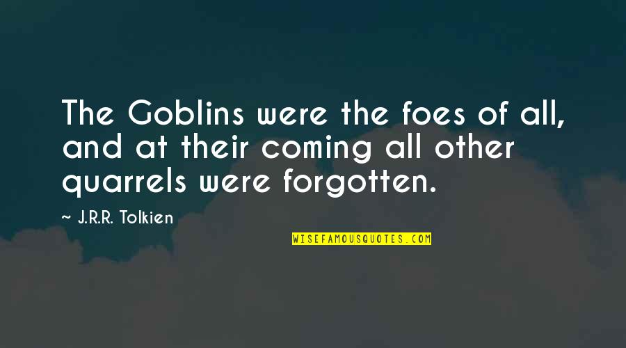 Mommy Daughter Funny Quotes By J.R.R. Tolkien: The Goblins were the foes of all, and