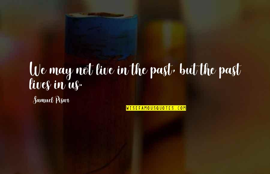 Mommy Kisses Quotes By Samuel Pisar: We may not live in the past, but