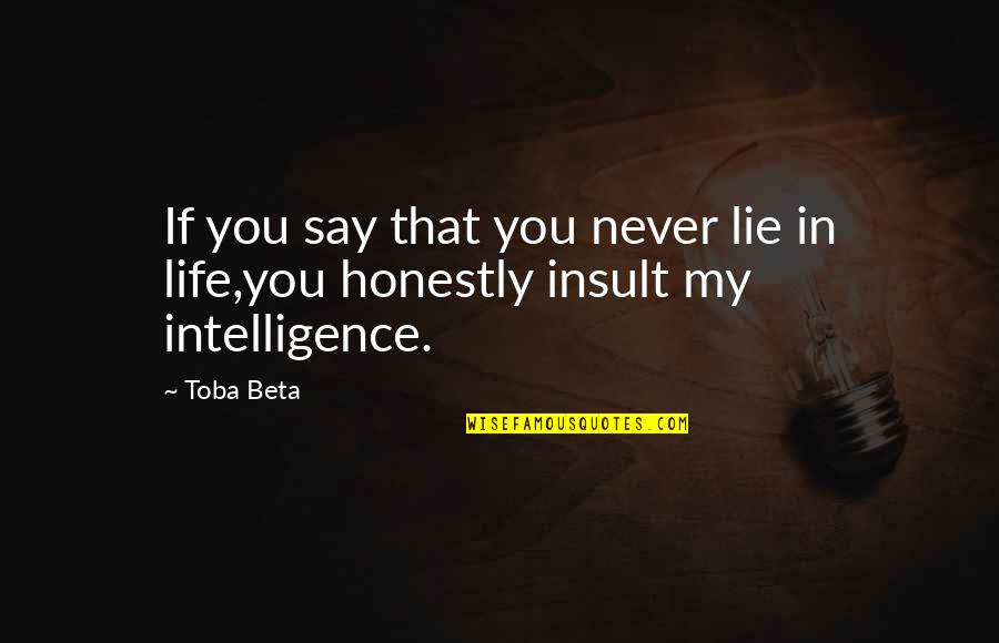 Mommy Kisses Quotes By Toba Beta: If you say that you never lie in