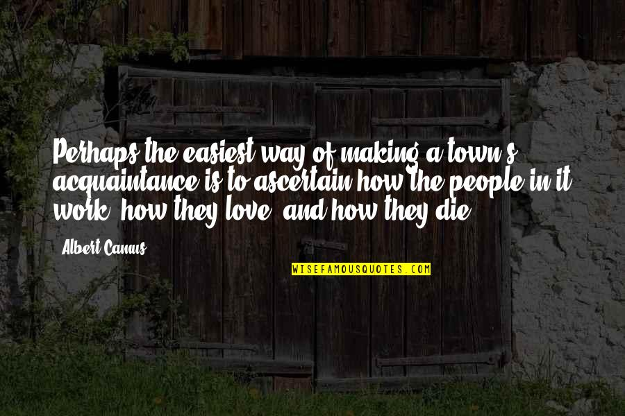 Momnet Quotes By Albert Camus: Perhaps the easiest way of making a town's