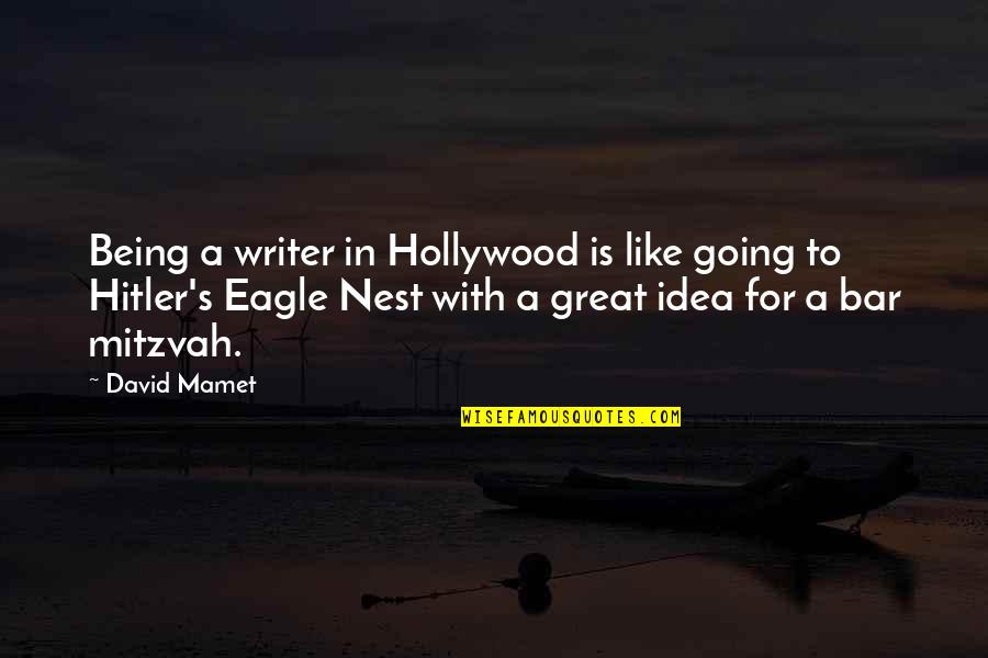 Momnet Quotes By David Mamet: Being a writer in Hollywood is like going