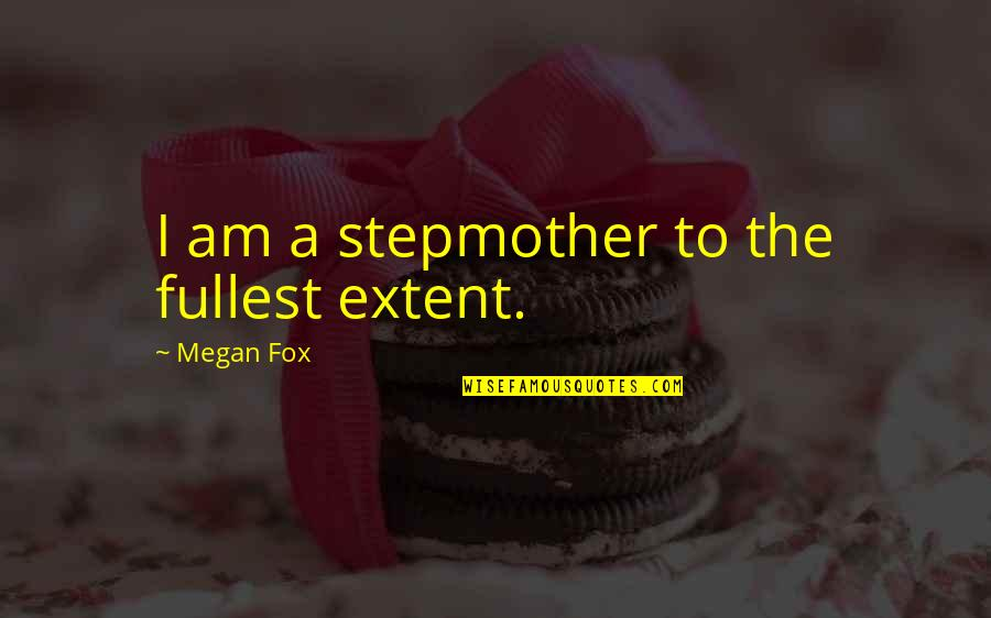 Momnet Quotes By Megan Fox: I am a stepmother to the fullest extent.
