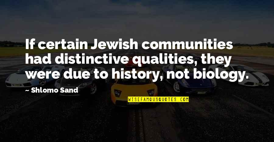 Momnet Quotes By Shlomo Sand: If certain Jewish communities had distinctive qualities, they