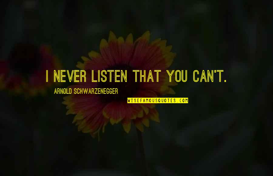 Momo Stock Quotes By Arnold Schwarzenegger: I never listen that you can't.