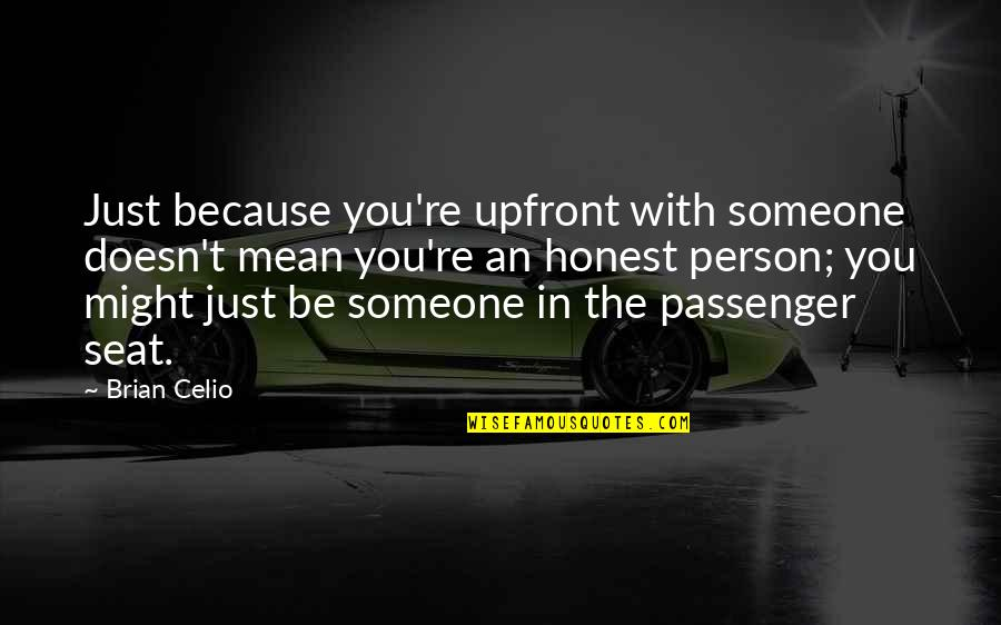 Mompox Quotes By Brian Celio: Just because you're upfront with someone doesn't mean