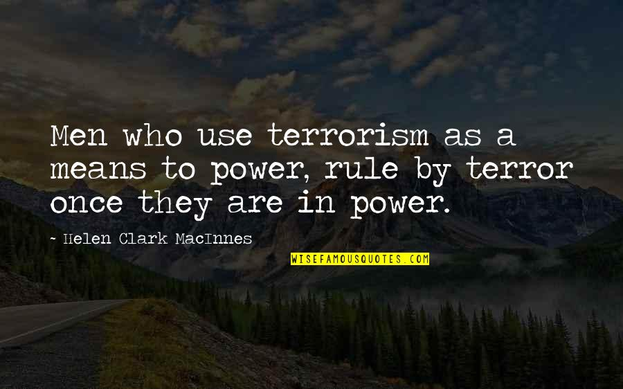 Mompox Quotes By Helen Clark MacInnes: Men who use terrorism as a means to