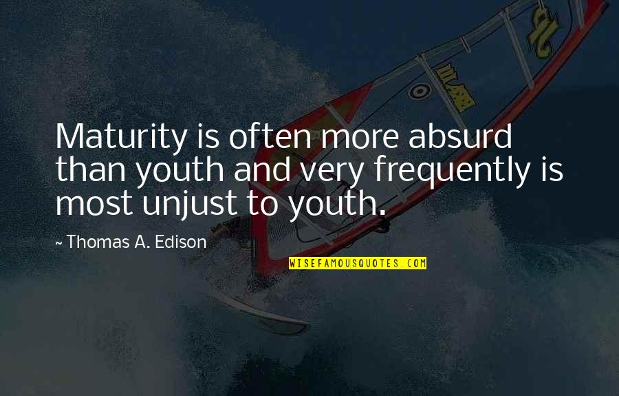 Mompox Quotes By Thomas A. Edison: Maturity is often more absurd than youth and