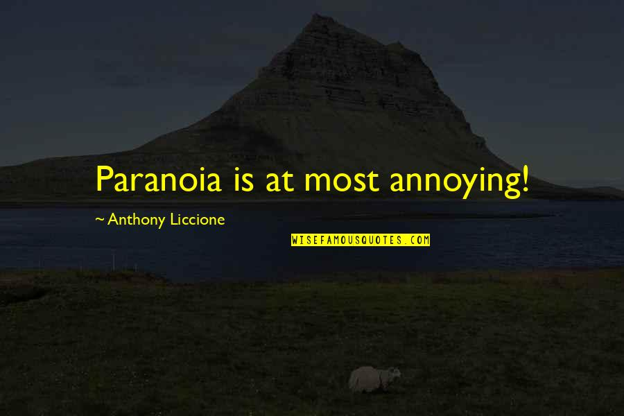 Moms Love For Daughter Quotes By Anthony Liccione: Paranoia is at most annoying!