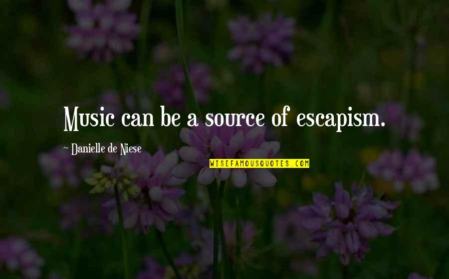 Moms Love For Daughter Quotes By Danielle De Niese: Music can be a source of escapism.