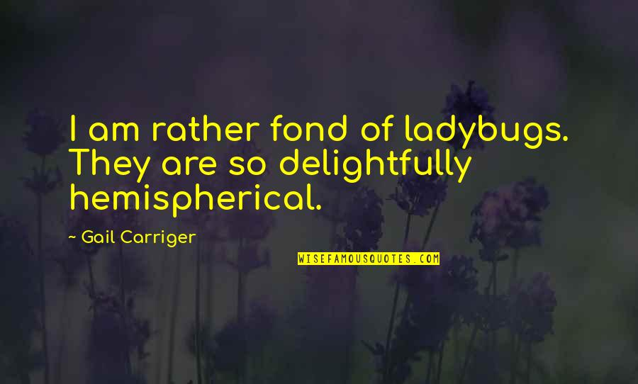 Moms Love For Daughter Quotes By Gail Carriger: I am rather fond of ladybugs. They are