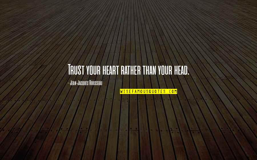 Moms Love For Daughter Quotes By Jean-Jacques Rousseau: Trust your heart rather than your head.