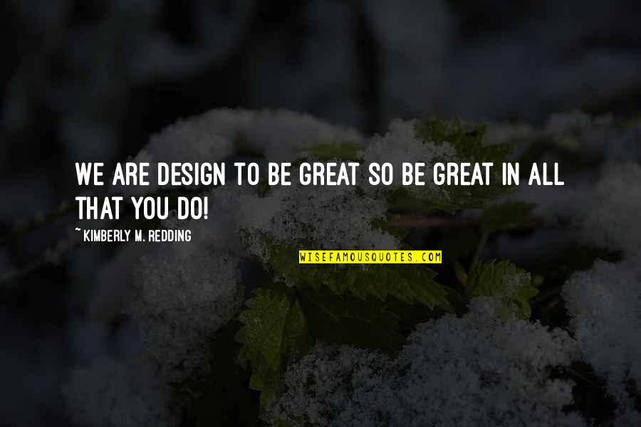 Moms Love For Daughter Quotes By Kimberly M. Redding: We are design to be great so be