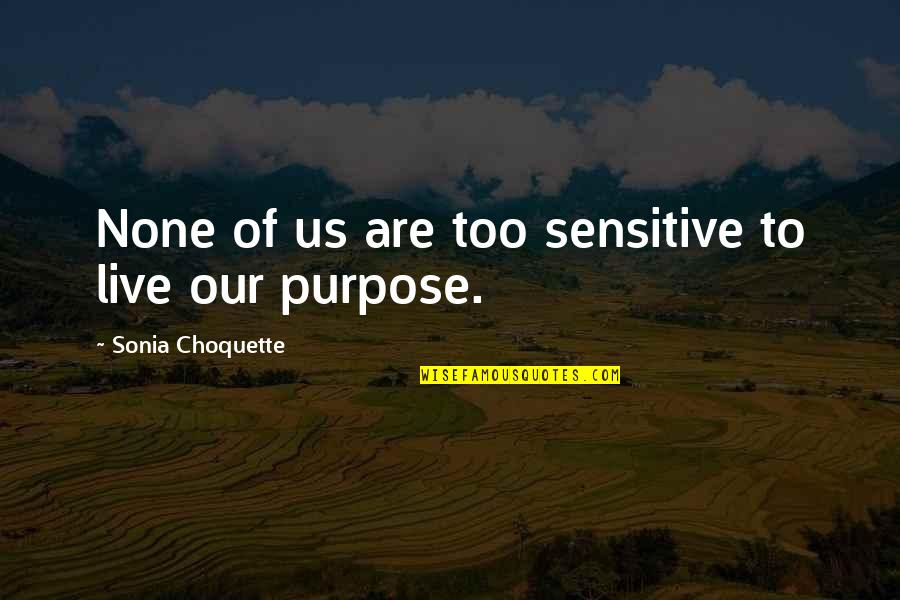 Moms Love For Daughter Quotes By Sonia Choquette: None of us are too sensitive to live