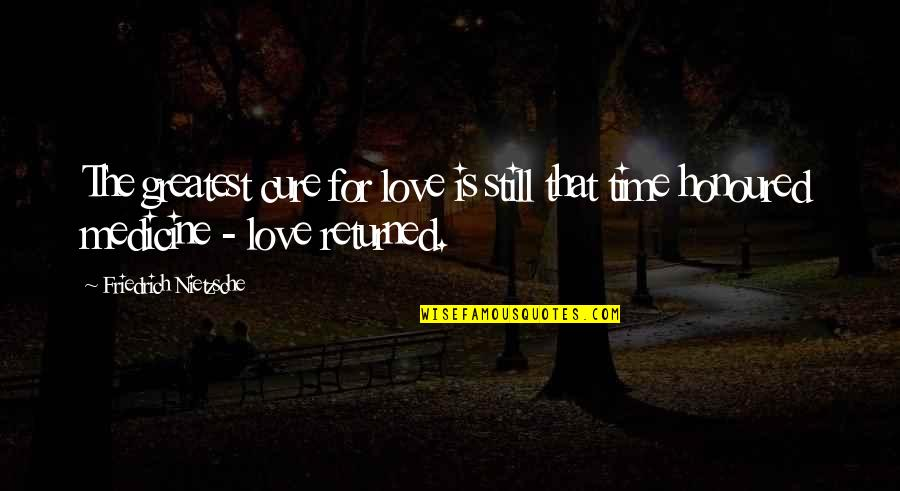 Monbiot Quotes By Friedrich Nietzsche: The greatest cure for love is still that