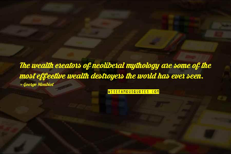 Monbiot Quotes By George Monbiot: The wealth creators of neoliberal mythology are some
