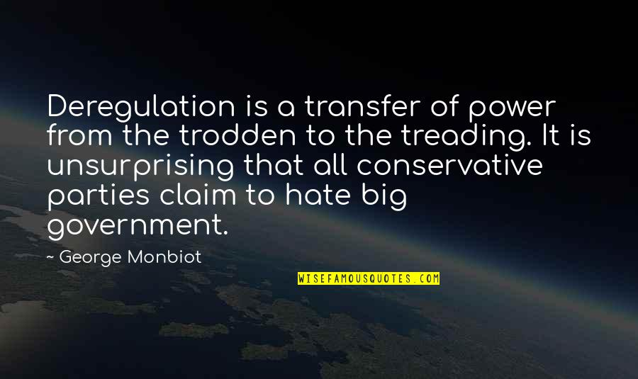 Monbiot Quotes By George Monbiot: Deregulation is a transfer of power from the