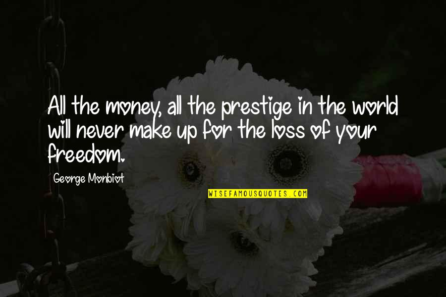 Monbiot Quotes By George Monbiot: All the money, all the prestige in the