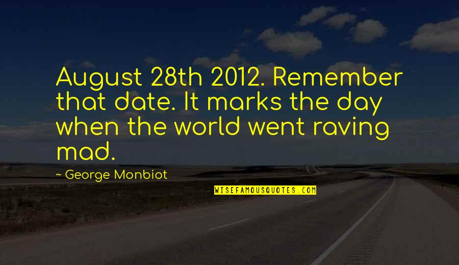 Monbiot Quotes By George Monbiot: August 28th 2012. Remember that date. It marks