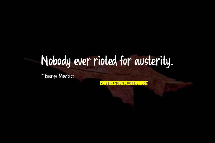 Monbiot Quotes By George Monbiot: Nobody ever rioted for austerity.