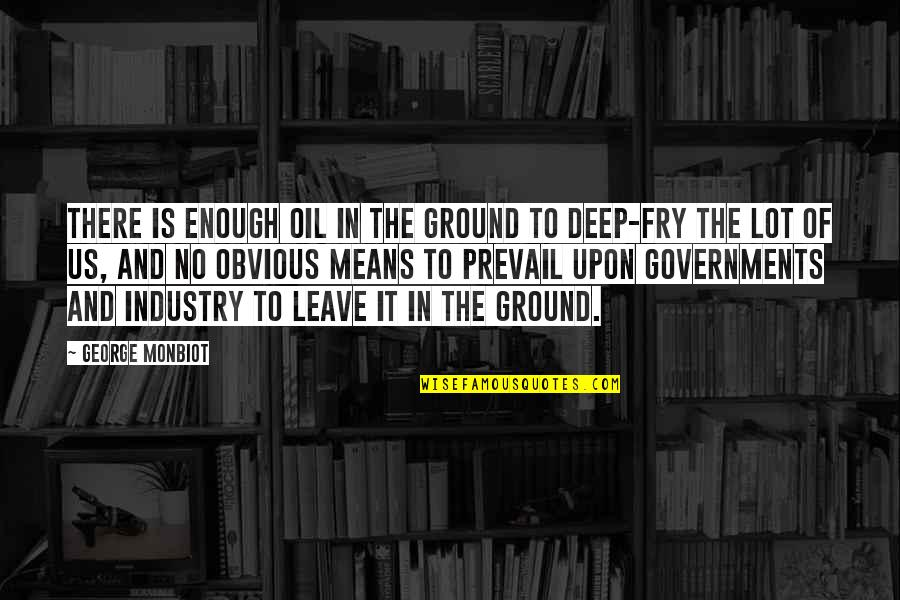 Monbiot Quotes By George Monbiot: There is enough oil in the ground to