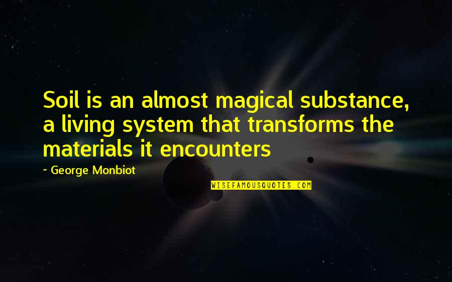 Monbiot Quotes By George Monbiot: Soil is an almost magical substance, a living
