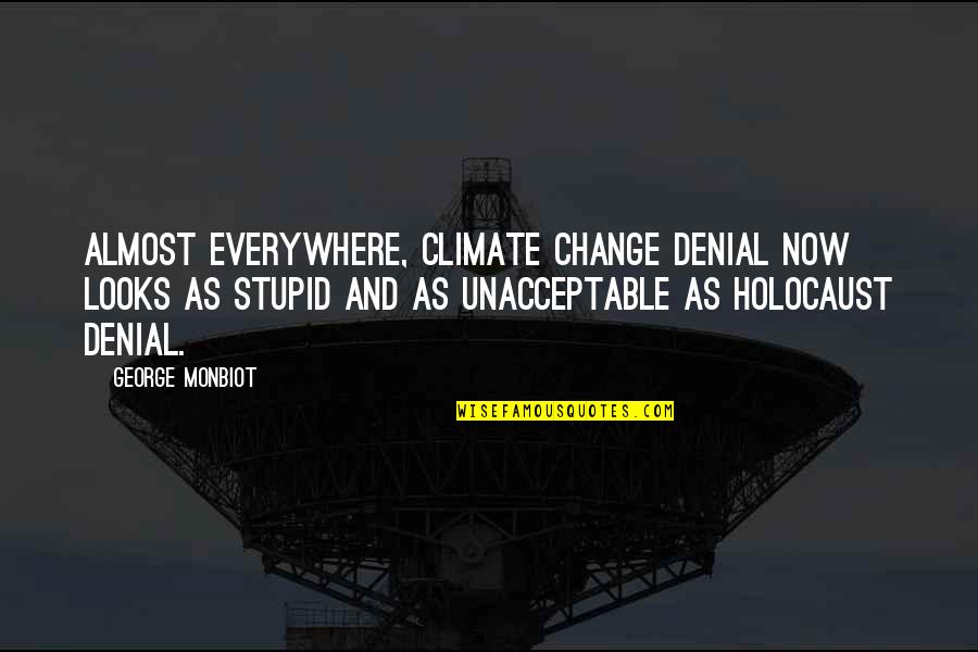 Monbiot Quotes By George Monbiot: Almost everywhere, climate change denial now looks as