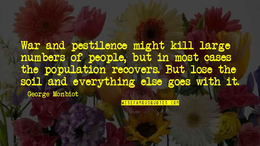 Monbiot Quotes By George Monbiot: War and pestilence might kill large numbers of
