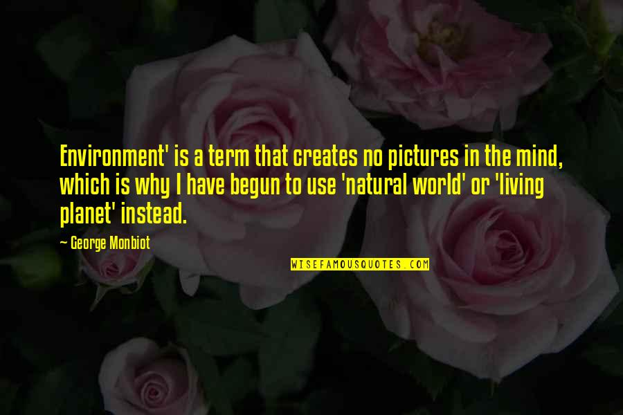 Monbiot Quotes By George Monbiot: Environment' is a term that creates no pictures