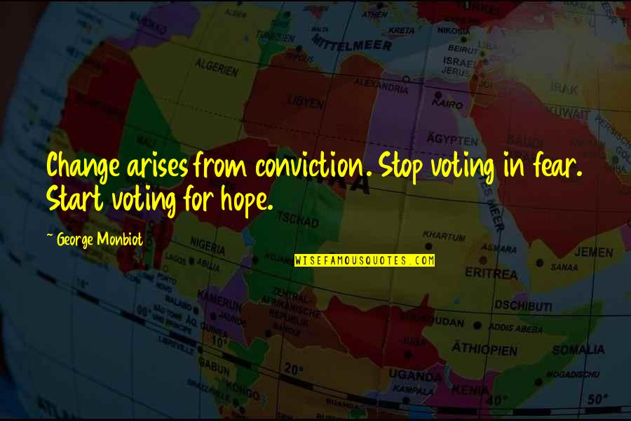 Monbiot Quotes By George Monbiot: Change arises from conviction. Stop voting in fear.