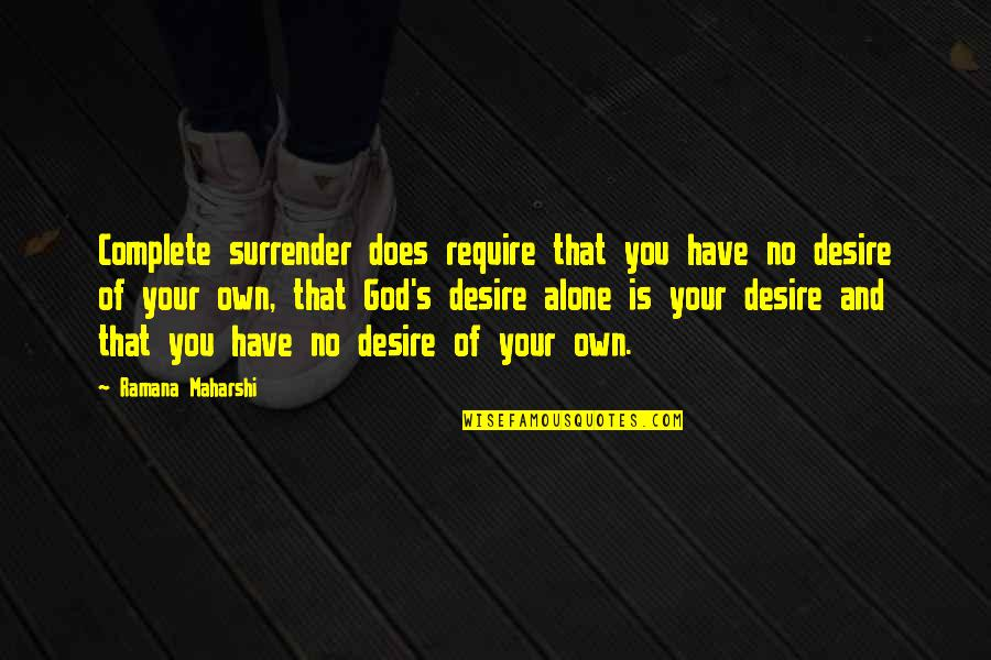 Monbiot Quotes By Ramana Maharshi: Complete surrender does require that you have no