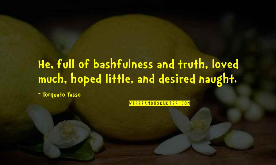 Monbiot Quotes By Torquato Tasso: He, full of bashfulness and truth, loved much,