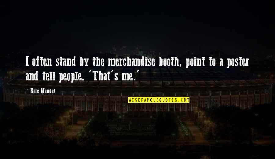Monday Morning Blah Quotes By Nate Mendel: I often stand by the merchandise booth, point
